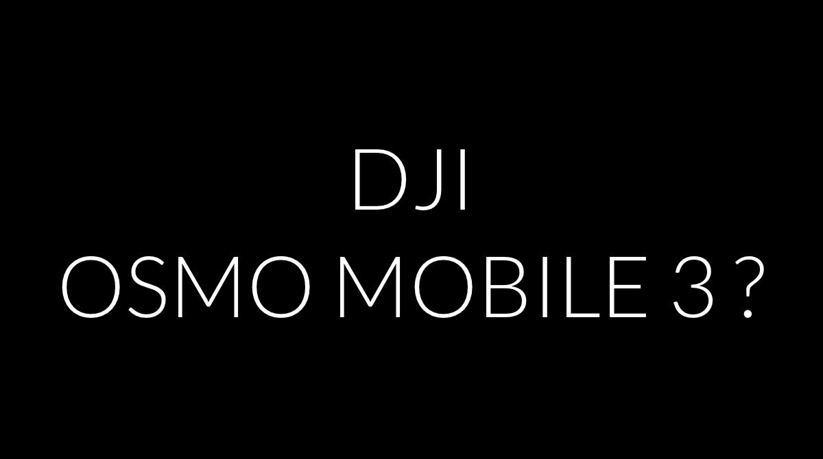 DJI Osmo Mobile 3の情報リーク?スマホ用ジンバル(スタビライザー)。DJI/カメラ関連商品 最新情報 2019年8月1日